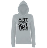 "Aint Nobody Got Time for That Women Hoodies Black-Hoodies-AWD-Heather Grey-XS UK 8 Euro 32 Bust 30""-Daataadirect"