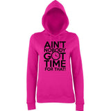 "Aint Nobody Got Time for That Women Hoodies Black-Hoodies-AWD-Hot Pink-XS UK 8 Euro 32 Bust 30""-Daataadirect"