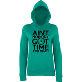 "Aint Nobody Got Time for That Women Hoodies Black-Hoodies-AWD-Jade-XS UK 8 Euro 32 Bust 30""-Daataadirect"