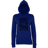 "Aint Nobody Got Time for That Women Hoodies Black-Hoodies-AWD-New French Navy-XS UK 8 Euro 32 Bust 30""-Daataadirect"