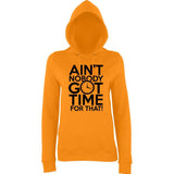 "Aint Nobody Got Time for That Women Hoodies Black-Hoodies-AWD-Orange Crush-XS UK 8 Euro 32 Bust 30""-Daataadirect"