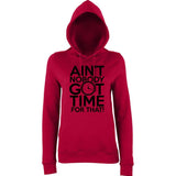"Aint Nobody Got Time for That Women Hoodies Black-Hoodies-AWD-Red Hot Chilli-XS UK 8 Euro 32 Bust 30""-Daataadirect"