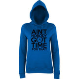 "Aint Nobody Got Time for That Women Hoodies Black-Hoodies-AWD-Royal Blue-XS UK 8 Euro 32 Bust 30""-Daataadirect"