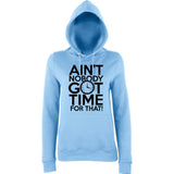 "Aint Nobody Got Time for That Women Hoodies Black-Hoodies-AWD-Sky Blue-XS UK 8 Euro 32 Bust 30""-Daataadirect"