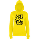 "Aint Nobody Got Time for That Women Hoodies Black-Hoodies-AWD-Sun Yellow-XS UK 8 Euro 32 Bust 30""-Daataadirect"