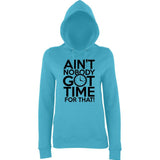 "Aint Nobody Got Time for That Women Hoodies Black-Hoodies-AWD-Turquoise Surf-XS UK 8 Euro 32 Bust 30""-Daataadirect"