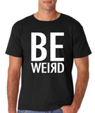 "BE WEIRD  Men T Shirt White-T Shirts-Gildan-Black-S To Fit Chest 36-38"" (91-96cm)-Daataadirect"