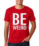 "BE WEIRD  Men T Shirt White-T Shirts-Gildan-Cherry Red-S To Fit Chest 36-38"" (91-96cm)-Daataadirect"