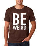 "BE WEIRD  Men T Shirt White-T Shirts-Gildan-Dk Chocolate-S To Fit Chest 36-38"" (91-96cm)-Daataadirect"