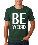 "BE WEIRD  Men T Shirt White-T Shirts-Gildan-Forest Green-S To Fit Chest 36-38"" (91-96cm)-Daataadirect"