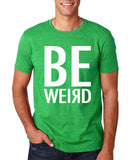 "BE WEIRD  Men T Shirt White-T Shirts-Gildan-Heather Irish Green-S To Fit Chest 36-38"" (91-96cm)-Daataadirect"