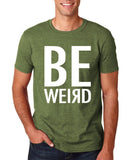 "BE WEIRD  Men T Shirt White-T Shirts-Gildan-Heather Military Green-S To Fit Chest 36-38"" (91-96cm)-Daataadirect"
