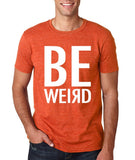 "BE WEIRD  Men T Shirt White-T Shirts-Gildan-Heather Orange-S To Fit Chest 36-38"" (91-96cm)-Daataadirect"
