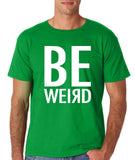 "BE WEIRD  Men T Shirt White-T Shirts-Gildan-Irish Green-S To Fit Chest 36-38"" (91-96cm)-Daataadirect"