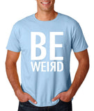 "BE WEIRD  Men T Shirt White-T Shirts-Gildan-Light Blue-S To Fit Chest 36-38"" (91-96cm)-Daataadirect"