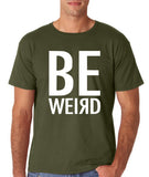 "BE WEIRD  Men T Shirt White-T Shirts-Gildan-Military Green-S To Fit Chest 36-38"" (91-96cm)-Daataadirect"