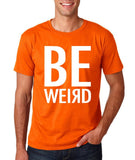 "BE WEIRD  Men T Shirt White-T Shirts-Gildan-Orange-S To Fit Chest 36-38"" (91-96cm)-Daataadirect"