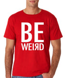 "BE WEIRD  Men T Shirt White-T Shirts-Gildan-Red-S To Fit Chest 36-38"" (91-96cm)-Daataadirect"