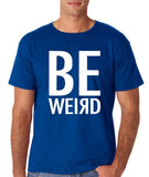 "BE WEIRD  Men T Shirt White-T Shirts-Gildan-Royal Blue-S To Fit Chest 36-38"" (91-96cm)-Daataadirect"