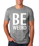 "BE WEIRD  Men T Shirt White-T Shirts-Gildan-Sport Grey-S To Fit Chest 36-38"" (91-96cm)-Daataadirect"