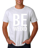 "BE WEIRD  Men T Shirt White-T Shirts-Gildan-White-S To Fit Chest 36-38"" (91-96cm)-Daataadirect"
