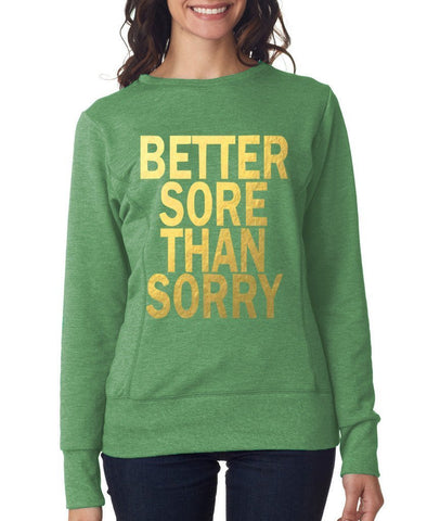 Better Sore Than Sorry Women SweatShirts Gold-Anvil-Daataadirect.co.uk
