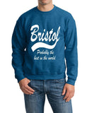 "BRISTOL Probably The Best City In The World Mens SweatShirt White-SweatShirts-Gildan-Antique Sapphire-S To Fit Chest 36-38"" (91-96cm)-Daataadirect"