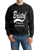 "BRISTOL Probably The Best City In The World Mens SweatShirt White-SweatShirts-Gildan-Black-S To Fit Chest 36-38"" (91-96cm)-Daataadirect"