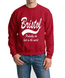 "BRISTOL Probably The Best City In The World Mens SweatShirt White-SweatShirts-Gildan-Cherry Red-S To Fit Chest 36-38"" (91-96cm)-Daataadirect"