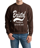 "BRISTOL Probably The Best City In The World Mens SweatShirt White-SweatShirts-Gildan-Dark Chocolate-S To Fit Chest 36-38"" (91-96cm)-Daataadirect"