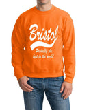 "BRISTOL Probably The Best City In The World Mens SweatShirt White-SweatShirts-Gildan-Safety Orange-S To Fit Chest 36-38"" (91-96cm)-Daataadirect"