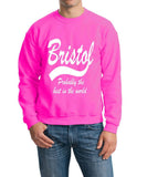 "BRISTOL Probably The Best City In The World Mens SweatShirt White-SweatShirts-Gildan-Safety Pink-S To Fit Chest 36-38"" (91-96cm)-Daataadirect"