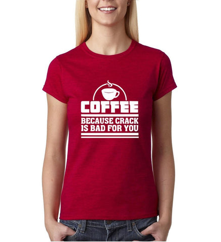 "Coffee because crack is bad for you White Womens T Shirt-T Shirts-Gildan-Antique Cherry-S UK 10 Euro 34 Bust 32""-Daataadirect"