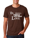 "Do Small Thing With Great Love Men T Shirts White-T Shirts-Gildan-Dk Chocolate-S To Fit Chest 36-38"" (91-96cm)-Daataadirect"