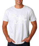 "Do Small Thing With Great Love Men T Shirts White-T Shirts-Gildan-White-S To Fit Chest 36-38"" (91-96cm)-Daataadirect"