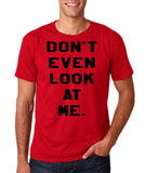 "Don't even look at me Black Mens T Shirt-T Shirts-Gildan-Cherry Red-S To Fit Chest 36-38"" (91-96cm)-Daataadirect"