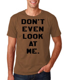 "Don't even look at me Black Mens T Shirt-T Shirts-Gildan-Chestnut-S To Fit Chest 36-38"" (91-96cm)-Daataadirect"