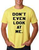 "Don't even look at me Black Mens T Shirt-T Shirts-Gildan-Corn Silk-S To Fit Chest 36-38"" (91-96cm)-Daataadirect"