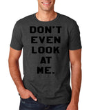 "Don't even look at me Black Mens T Shirt-T Shirts-Gildan-Dk Heather-S To Fit Chest 36-38"" (91-96cm)-Daataadirect"