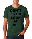 "Don't even look at me Black Mens T Shirt-T Shirts-Gildan-Forest Green-S To Fit Chest 36-38"" (91-96cm)-Daataadirect"