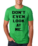 "Don't even look at me Black Mens T Shirt-T Shirts-Gildan-Heather Irish Green-S To Fit Chest 36-38"" (91-96cm)-Daataadirect"