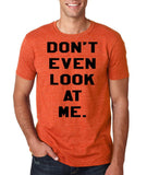 "Don't even look at me Black Mens T Shirt-T Shirts-Gildan-Heather Orange-S To Fit Chest 36-38"" (91-96cm)-Daataadirect"