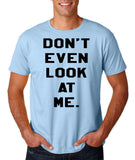 "Don't even look at me Black Mens T Shirt-T Shirts-Gildan-Light Blue-S To Fit Chest 36-38"" (91-96cm)-Daataadirect"