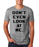 "Don't even look at me Black Mens T Shirt-T Shirts-Gildan-Sport Grey-S To Fit Chest 36-38"" (91-96cm)-Daataadirect"