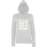 "EVERYTHING HURTS AND I'M DYING Women Hoodies White-Hoodies-AWD-ash-XS UK 8 Euro 32 Bust 30""-Daataadirect"