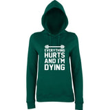 "EVERYTHING HURTS AND I'M DYING Women Hoodies White-Hoodies-AWD-bottle green-XS UK 8 Euro 32 Bust 30""-Daataadirect"