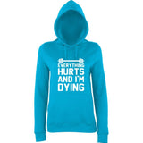"EVERYTHING HURTS AND I'M DYING Women Hoodies White-Hoodies-AWD-sapphire blue-XS UK 8 Euro 32 Bust 30""-Daataadirect"
