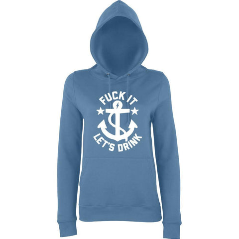 "Fuck It Lets Drink Women Hoodies White-Hoodies-AWD-Airforce Blue-S UK 10 Euro 34 Bust 32""-Daataadirect"