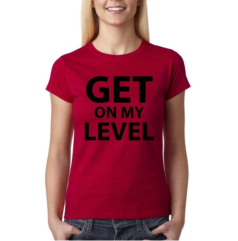 "Get on my level Black Womens T Shirt-T Shirts-Gildan-Antique Cherry-S UK 10 Euro 34 Bust 32""-Daataadirect"