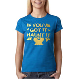 "Happy Halloween if you've got it haunt it Womens T Shirts Gold-T Shirts-Gildan-Antique Sapphire-S UK 10 Euro 34 Bust 32""-Daataadirect"